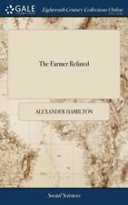 The Farmer Refuted: Or, a More Impartial and Comprehensive View of the Disp...