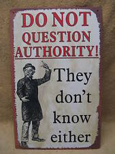 Do Not Question Authority They Don't Know Tin Metal Sign FUNNY Office