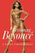 Becoming Beyoncé  The Untold Story by J Randy Taraborrelli 2015 Hardcover 1st Ed