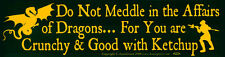 Do Not Meddle In The Affairs Of Dragons... For You .. - Bumper Sticker / Decal