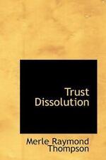 Trust Dissolution: By Merle Raymond Thompson