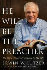 He Will Be the Preacher: The Story of God's Providence in My Life, Lutzer, Erwin