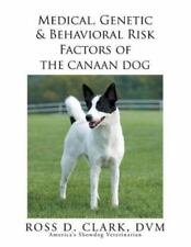 Medical, Genetic and Behavioral Risk Factors of the Canaan Dog by Ross D.