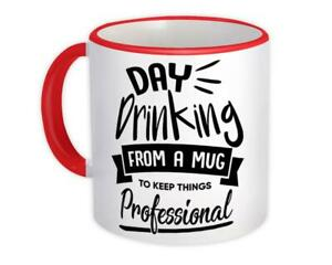 Gift Mug : Day Drinking Professional Bar Office Work Coworker Funny Birthday