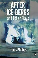 After Ice-Bergs and Other Plays by Louis Phillips (2016, Paperback)