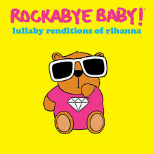 Rockabye Baby - Lullaby Renditions of Rhianna [New CD]