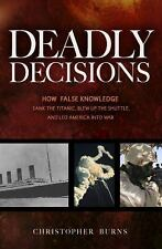 Deadly Decisions: How False Knowledge Sank the Titanic, Blew Up the Shuttle, and