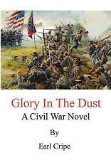 Glory in the Dust : A Civil War Novel by Earl Cripe (2003, Hardcover)