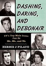 Dashing Daring and Debonair by Herbie J. Pilato (2016, Hardcover)
