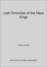 Lost Chronicles of the Maya Kings by Drew, David