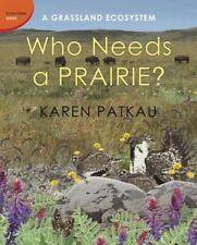 Who Needs a Prairie? : A Grassland Ecosystem, Karen Patkau, Very Good Book