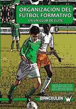 Organizacion Del Futbol Formativo en un Club de Elite by Antonio Wanceulen...