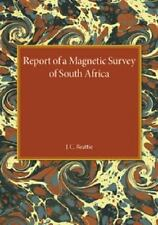 A Report of a Magnetic Survey of South Africa by J. C. Beattie (2014, Paperback)