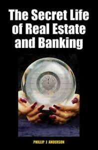 NEW The Secret Life of Real Estate and Banking By Phillip J. Anderson Hardcover