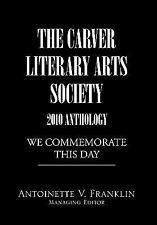 The Carver Literary Arts Society 2010 Anthology by Antoinette V. Franklin...