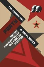 The Communist Party in South Africa : Racism, Eurocentricity and Moscow,...