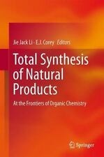 Total Synthesis of Natural Products : At the Frontiers of Organic Chemistry...