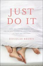 Just Do It : How One Couple Turned off the TV and Turned on Their Sex Lives for…
