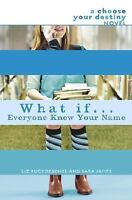 What If . . . Everyone Knew Your Name (A Choose Your Destiny Novel) by Liz Ruck