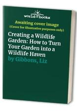 Creating a Wildlife Garden: How to Turn Your Garden... by Gibbons, Liz Paperback