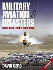Military Aviation Disasters: Significant Losses Since 1908 by David Gero...