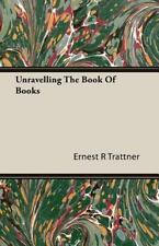 Unravelling the Book of Books by Ernest R. Trattner (2007, Paperback)