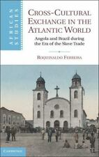 Cross-Cultural Exchange In The Atlantic World: Angola And Brazil During The E...