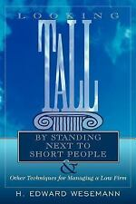 Looking Tall by Standing Next to Short People: & Other Techniques for Managing a