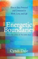 Energetic Boundaries : How to Stay Protected and Connected in Work, Love, and Li