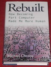 REBUILT ~ HOW BECOMING PART COMPUTER MADE ME MORE HUMAN ~ Michael Chorost ~ H/C