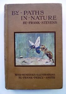 """""""BY-PATHS IN NATURE,"""" by Frank Stevens. 2nd. edition 1907. Illus. Frank P. Smith"""