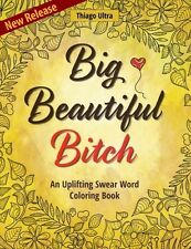 Big Beautiful Bit@h Uplifting Swear Words Adult Coloring Books Positive Sweary
