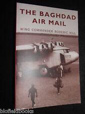 NEW; Baghdad Air Mail - Roderick Hill - 2005-1st - Iraq/Aviation/Flying/RAF East