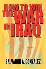 How to Win the War in Iraq by Salvador Gonzalez (2006, Paperback)