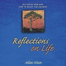 Reflections on Life : Why We're Here and How to Enjoy the Journey by Allen Klein