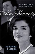 Mrs. Kennedy : The Missing History of the Kennedy Years by Barbara Leaming...
