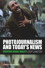 Photojournalism & Today's News Creating Visual Reality Loup Langton Review Copy!