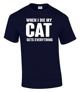 When I Die the Cat Gets Everything  Funny Rude Men's Lady's T-Shirt T0120
