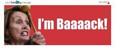 I'm BAAAACK - NANCY PELOSI CONGRESS  POLITICAL BUMPER STICKER #9244