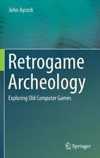 Retrogame Archeology : Exploring Old Computer Games: By Aycock, John