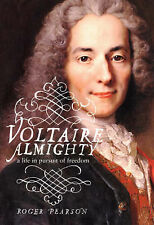 VOLTAIRE ALMIGHTY: A LIFE IN PURSUIT OF FREEDOM., Pearson, Roger., Used; Very Go