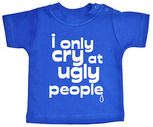 "Funny Baby T-shirt ""I only Cry at Ugly People"" Tee Boy Girl Clothes Gift"