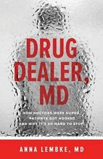 Drug Dealer, MD: How Doctors Were Duped, Patients Got Hooked, and Why It's So Ha