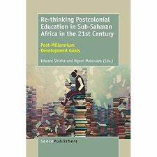 Re-Thinking Postcolonial Education in Sub-Saharan Africa in the 21st Century:...