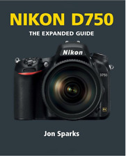 Nikon D750 Expanded Guide By Jon Sparks