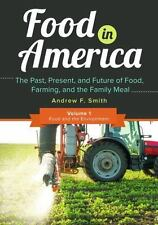 Food in America : The Past, Present, and Future of Food, Farming, and the...