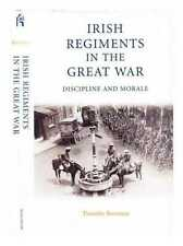 Irish Regiments in the Great War : Discipline and Morale