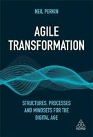 Agile Transformation Structures, Processes and Mindsets for the... 9780749497477