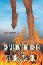 Shallow Thoughts of a Struggling Soul by Eric Thomas Sr (2016, Paperback)