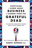 Everything I Know About Business I Learned from the Grateful Dead: The Ten Mo...